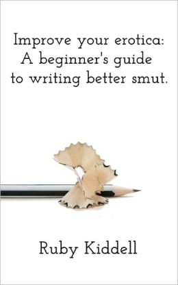 Improve your erotica: A beginner's guide to writing better smut.