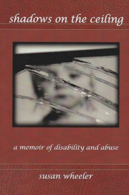 Shadows on the Ceiling: a memoir of disability and abuse
