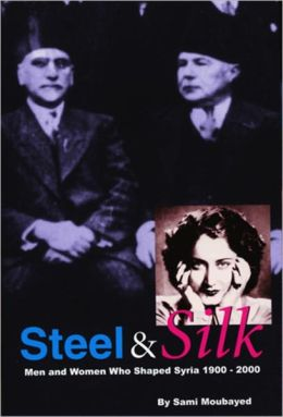 Steel & Silk: Men and Women who Shaped Syria 1900-2000