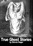 Book Cover Image. Title: True Ghost Stories, Author: Steven Hager