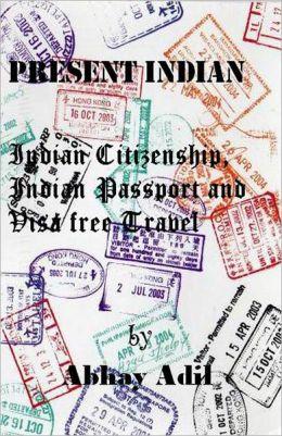 Present Indian: Indian Citizenship, Indian Passport and Visa free travel