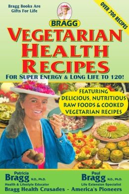 Bragg Vegetarian Health Recipes For Super energy & Long Life to 120!