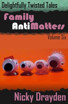 Delightfully Twisted Tales: Family Antimatters (Volume Six)