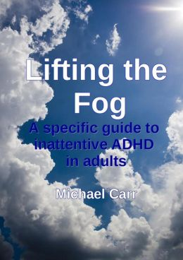 Lifting the Fog: A specific guide to inattentive ADHD in adults