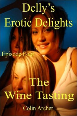 Delly's Erotic Delights: Episode Four - The Wine Tasting