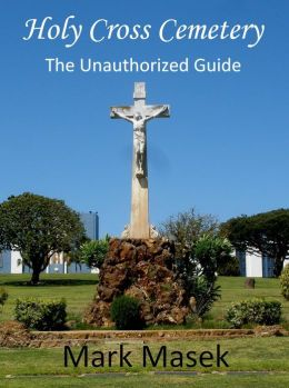 Holy Cross Cemetery: The Unauthorized Guide
