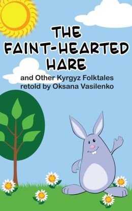 The Faint-Hearted Hare and Other Kyrgyz Folk Tales