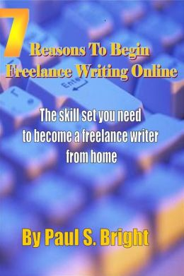 7 Reasons To Begin Freelance Writing Online