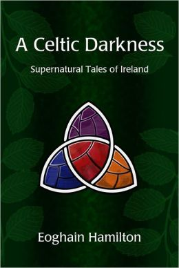 A Celtic Darkness: Supernatural Tales Of Ireland