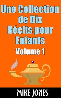 Une Collection de Dix Recits pour Enfants - Volume 1