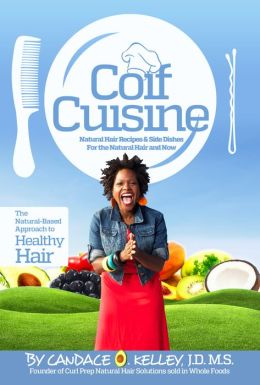 Coif Cuisine: Natural Hair Recipes & Sides Dishes for the Natural Hair & Now