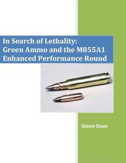 In Search of Lethality: Green Ammo and the M855A1 Enhanced Performance Round