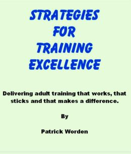 Strategies for Training Excellence - Delivering adult training that works, that sticks and that makes a difference.