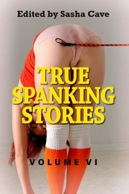 True Spanking Stories, Volume VI