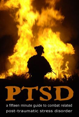 PTSD: A Fifteen Minute Guide to Combat Related Post-Traumatic Stress Disorder