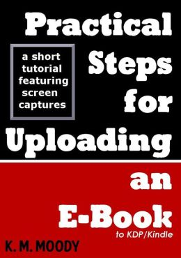Practical Steps for Uploading an E-Book to KDP/Kindle