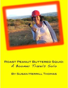 Peanut Buttered Roast Squid: A Boomer Travels Solo