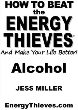 How To Beat The Energy Thieves And Make Your Life Better: Alcohol
