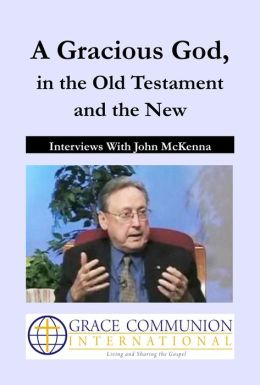 A Gracious God, in the Old Testament and the New: Interviews With John McKenna