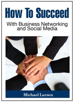How To Succeed With Business Networking and Social Media