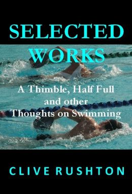Selected Works: A Thimble, Half Full and other Thoughts on Swimming