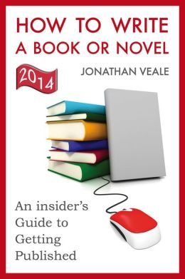 How to Write a Book or Novel, An Insider's Guide to Getting Published