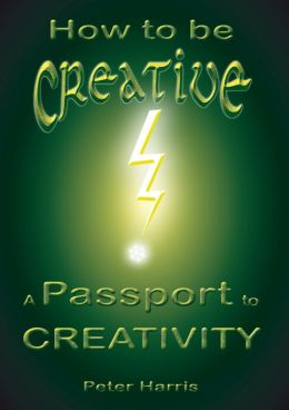 How to be Creative: A Passport to Creativity