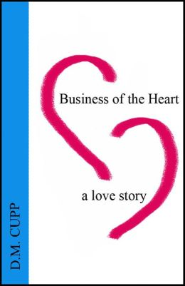 Business of the Heart: A Love Story
