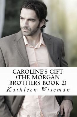 Caroline's Gift (The Morgan Brothers Book TWO) (Christian Romance / Religious Fiction Romance)