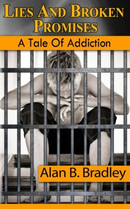 Lies and Broken Promises - A Tale of Addiction