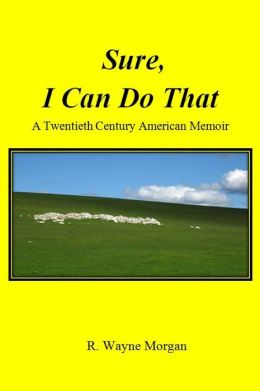 Sure, I Can Do That: a twentieth century american memoir