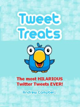 Tweet Treats: The Most Hilarious Twitter Tweets Ever!