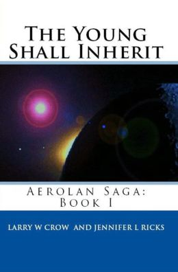 The Young Shall Inherit: Aerolan Saga: Book 1