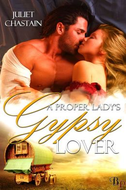A Proper Lady's Gypsy Lover: Gypsy Lovers, Book 1