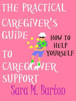 The Practical Caregiver's Guide to Caregiver Support: How to Help Yourself #4
