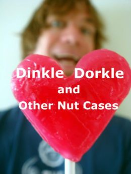 Dinkle Dorkle And Other Nut Cases