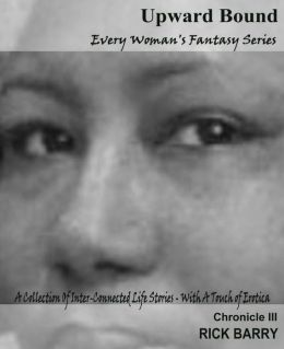 Upward Bound: Chronicle III - Every Woman's Fantasy Series