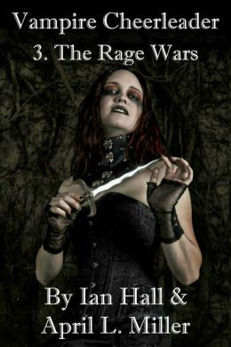 The Rage Wars (Vampires Don't Cry; Book 3)