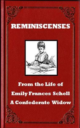 Reminiscences From the Life of Emily Frances Schell: A Confederate Widow