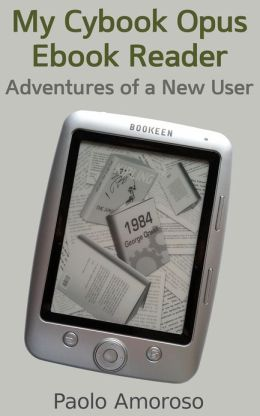 My Cybook Opus Ebook Reader: Adventures of a New User