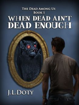 When Dead Ain't Dead Enough, Book 1 of The Dead Among Us