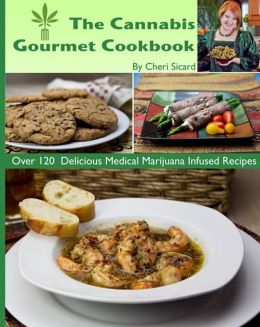 The Cannabis Gourmet Cookbook