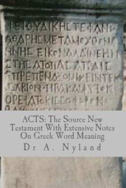ACTS: The Source New Testament with Extensive Notes on Greek Word Meaning