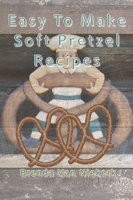 Easy To Make Soft Pretzel Recipes