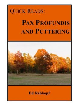 Quick Reads: Pax Profundis and Puttering