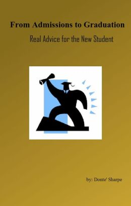 From Admissions to Graduation: Real Advice for the New Student