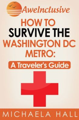 How To Survive the Washington, DC Metro System: A Traveler's Guide