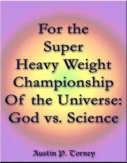 For the Super Heavy Weight Championship Of the Universe: God vs. Science