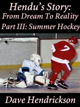 Hendu's Story: From Dream To Reality, Part III: Summer Hockey