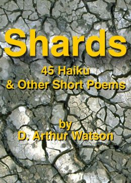 Shards, 45 Haiku & Other Short Poems